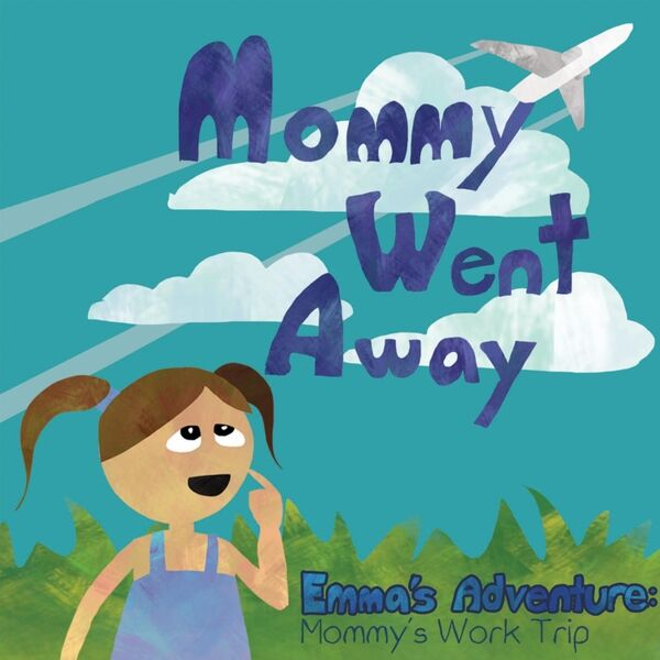 Cover art for Mommy Went Away (Emma's Adventure: Mommy's Work Trip)