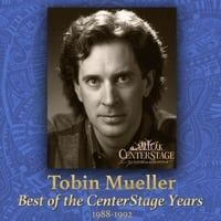 Tobin Mueller: Best of the Centerstage Years