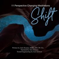 Shift: 11 Perspective Changing Meditations (feat. Alex Kusma)