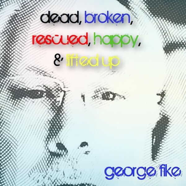 Cover art for Dead, Broken, Rescued, Happy, & Lifted Up